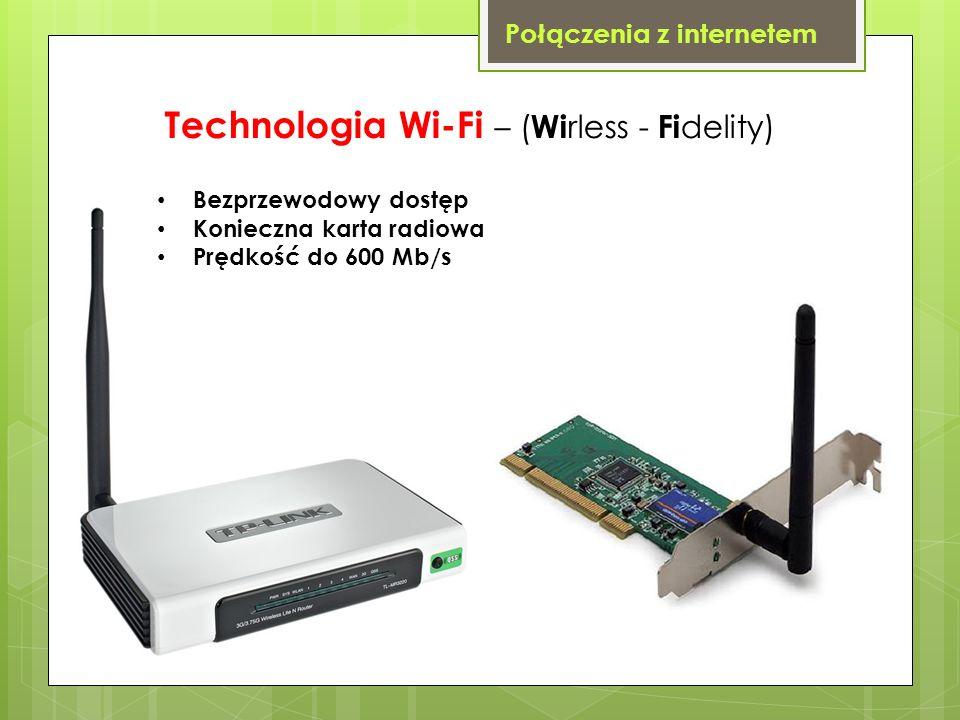 Połączenia z internetem Technologia Wi-Fi – ( Wi rless - Fi delity) Bezprzewodowy dostęp Konieczna karta radiowa Prędkość do 600 Mb/s