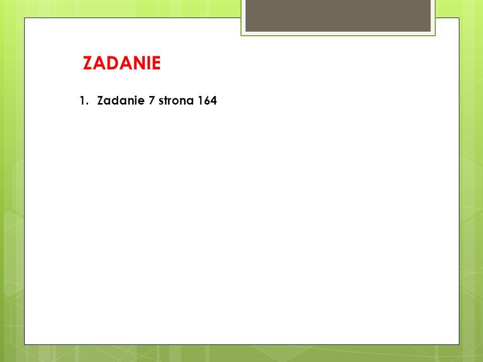 ZADANIE 1.Zadanie 7 strona 164