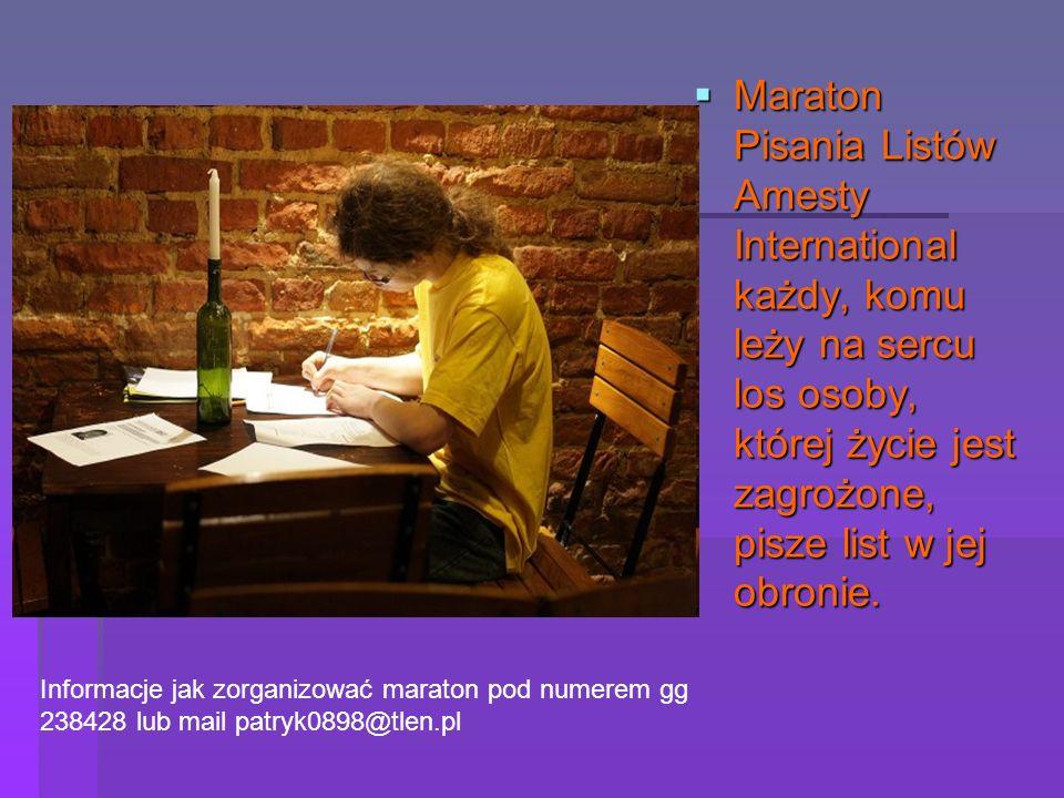 Maraton Pisania Listów Amesty International każdy, komu leży na sercu los osoby, której życie jest zagrożone, pisze list w jej obronie. Maraton Pisani