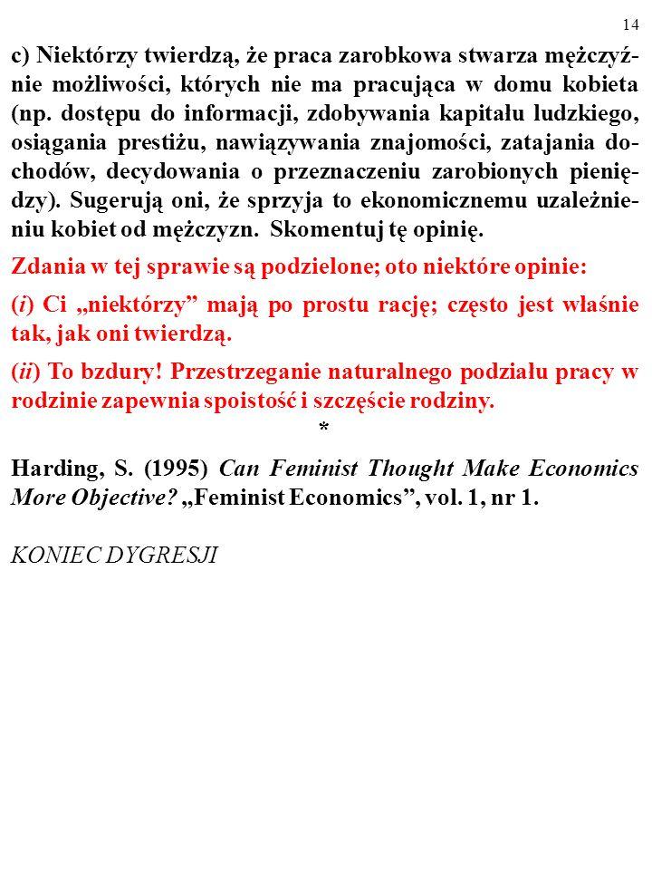 13 c) Niektórzy twierdzą, że praca zarobkowa stwarza mężczyź- nie możliwości, których nie ma pracująca w domu kobieta (np. dostępu do informacji, zdob