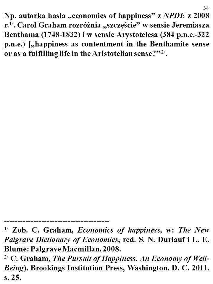 33 Wydaje się, że ekonomiści zajmujący się ekonomią szczęś- cia zwykle odwołują się do terminu szczęście w zna- czeniu drugim i (lub) w znaczeniu czwa