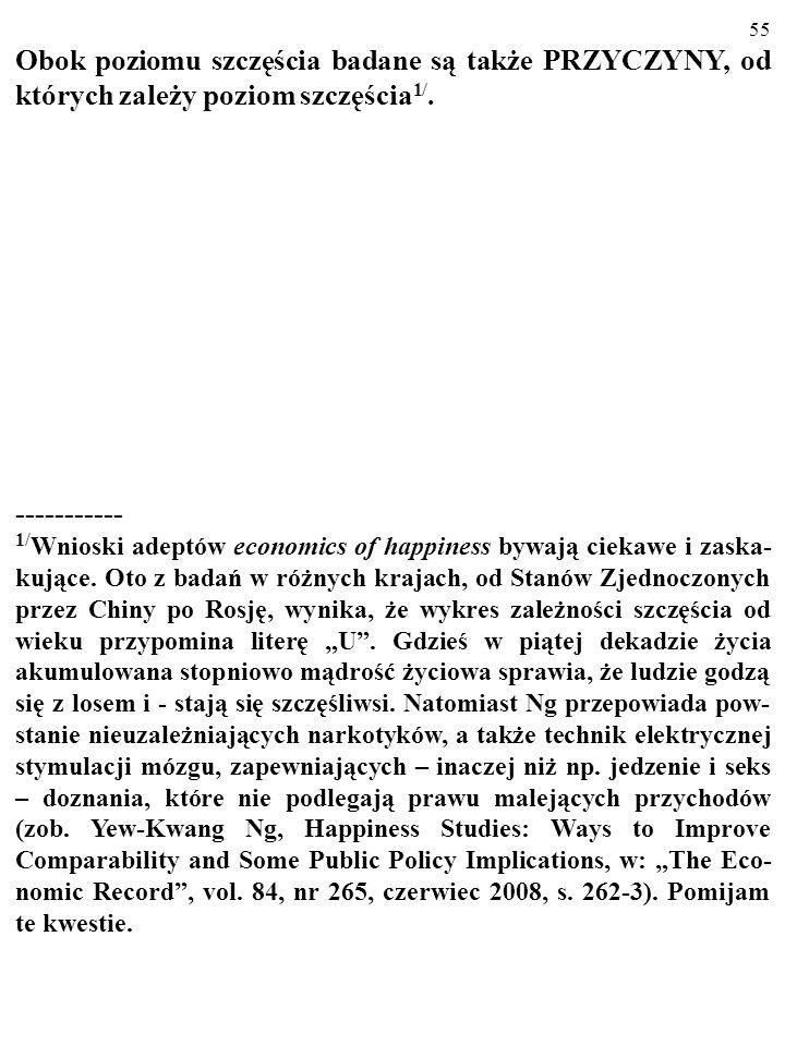 54 Jest jeszcze PROBLEM PORÓWNYWALNOŚCI wyników pomiaru (np. dotyczących różnych osób i okresów). Czy równa 1 różnica poziomu szczęścia zarejes- trowa