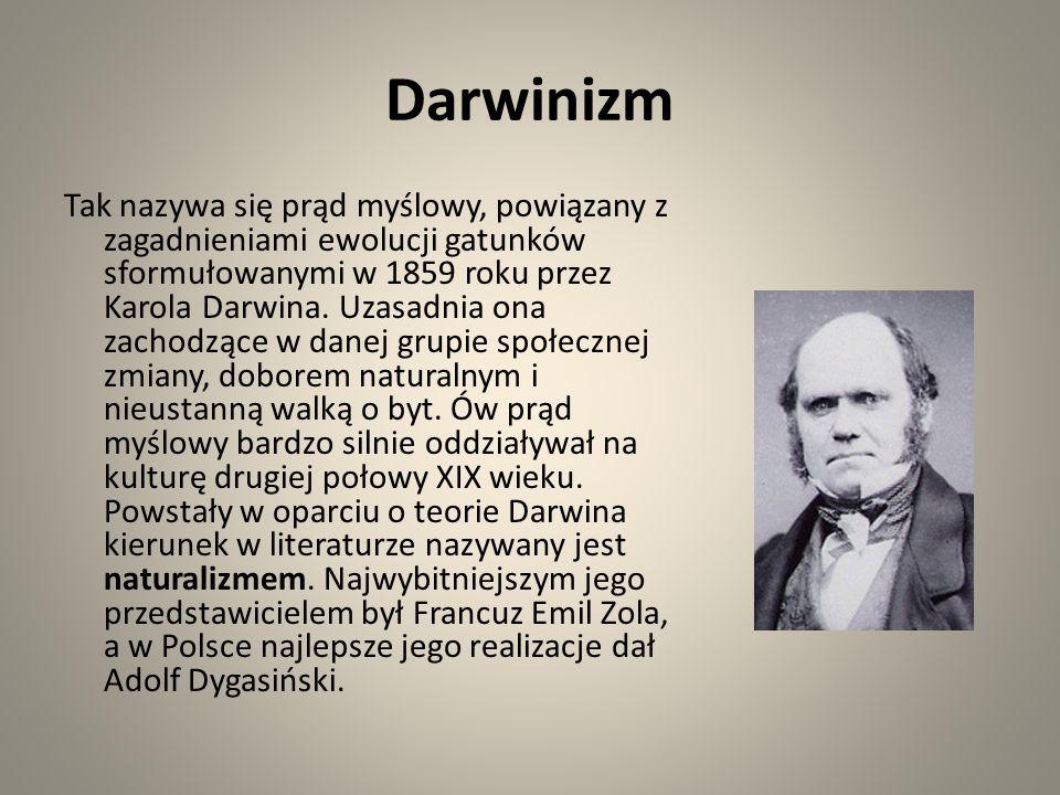 Darwinizm Tak nazywa się prąd myślowy, powiązany z zagadnieniami ewolucji gatunków sformułowanymi w 1859 roku przez Karola Darwina. Uzasadnia ona zach