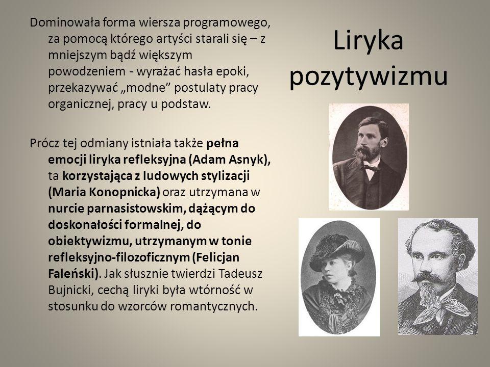 Liryka pozytywizmu Dominowała forma wiersza programowego, za pomocą którego artyści starali się – z mniejszym bądź większym powodzeniem - wyrażać hasł