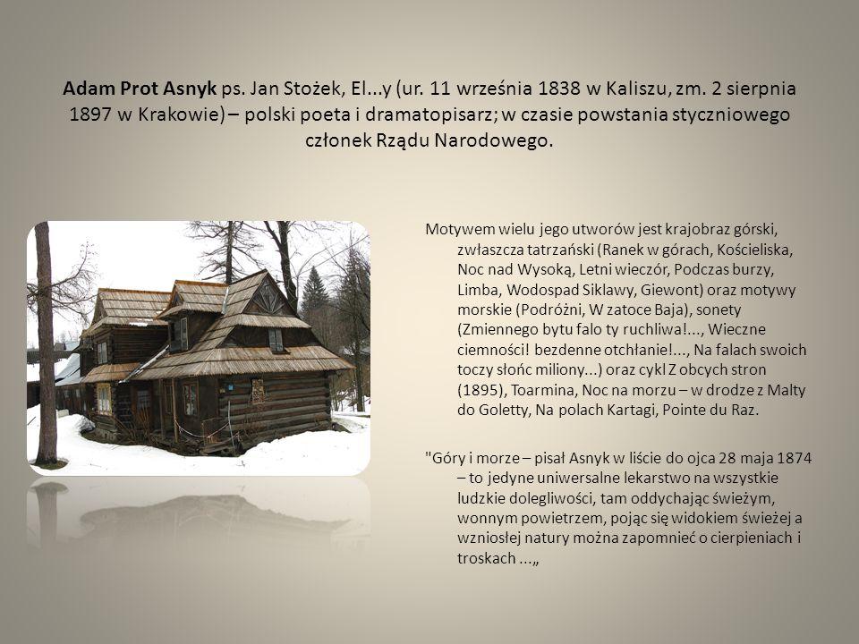 Adam Prot Asnyk ps. Jan Stożek, El...y (ur. 11 września 1838 w Kaliszu, zm. 2 sierpnia 1897 w Krakowie) – polski poeta i dramatopisarz; w czasie powst