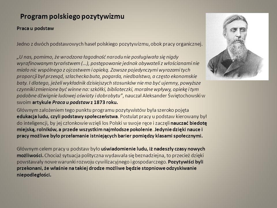 Program polskiego pozytywizmu Praca u podstaw Jedno z dwóch podstawowych haseł polskiego pozytywizmu, obok pracy organicznej. U nas, pomimo, że wrodzo