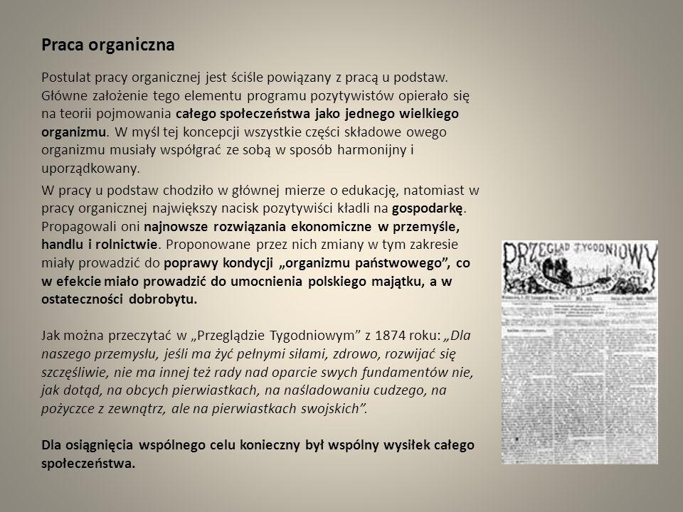 Praca organiczna Postulat pracy organicznej jest ściśle powiązany z pracą u podstaw. Główne założenie tego elementu programu pozytywistów opierało się