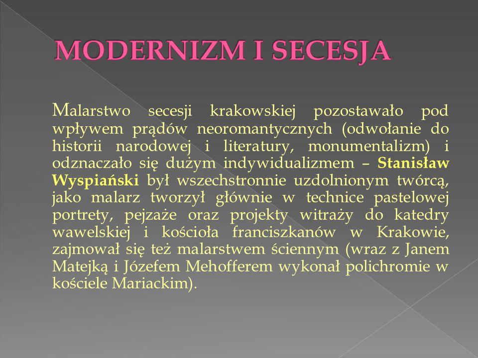 M alarstwo secesji krakowskiej pozostawało pod wpływem prądów neoromantycznych (odwołanie do historii narodowej i literatury, monumentalizm) i odznacz