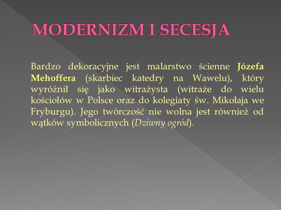 Bardzo dekoracyjne jest malarstwo ścienne Józefa Mehoffera (skarbiec katedry na Wawelu), który wyróżnił się jako witrażysta (witraże do wielu kościołów w Polsce oraz do kolegiaty św.