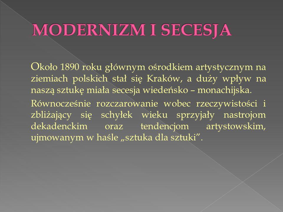 O koło 1890 roku głównym ośrodkiem artystycznym na ziemiach polskich stał się Kraków, a duży wpływ na naszą sztukę miała secesja wiedeńsko – monachijs