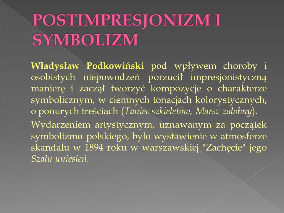 Władysław Podkowiński pod wpływem choroby i osobistych niepowodzeń porzucił impresjonistyczną manierę i zaczął tworzyć kompozycje o charakterze symbol
