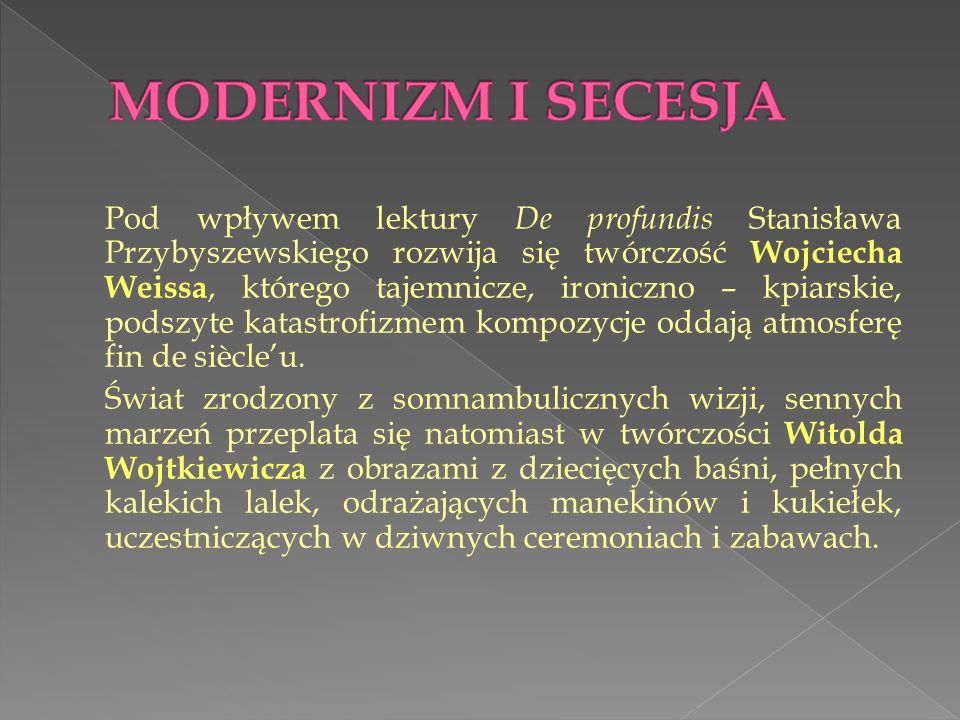 Pod wpływem lektury De profundis Stanisława Przybyszewskiego rozwija się twórczość Wojciecha Weissa, którego tajemnicze, ironiczno – kpiarskie, podszy