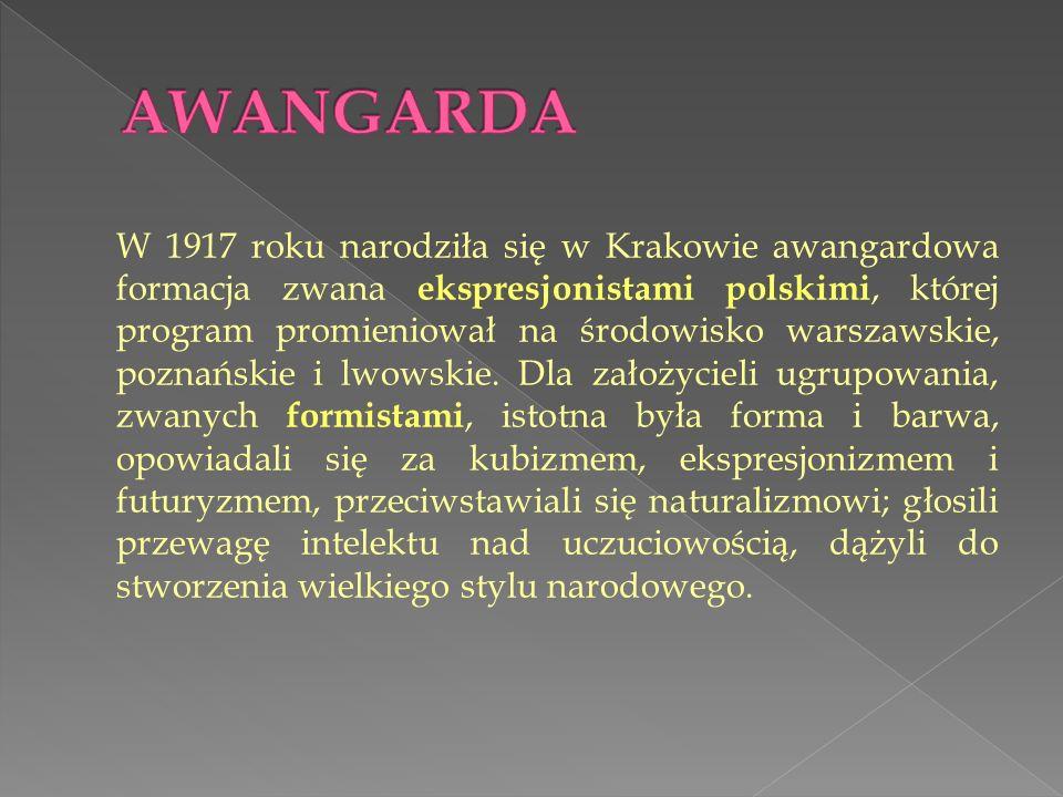 W 1917 roku narodziła się w Krakowie awangardowa formacja zwana ekspresjonistami polskimi, której program promieniował na środowisko warszawskie, poznańskie i lwowskie.
