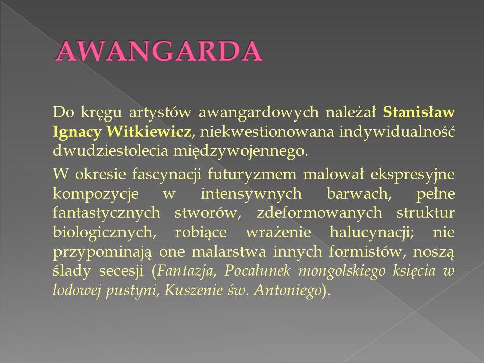 Do kręgu artystów awangardowych należał Stanisław Ignacy Witkiewicz, niekwestionowana indywidualność dwudziestolecia międzywojennego. W okresie fascyn