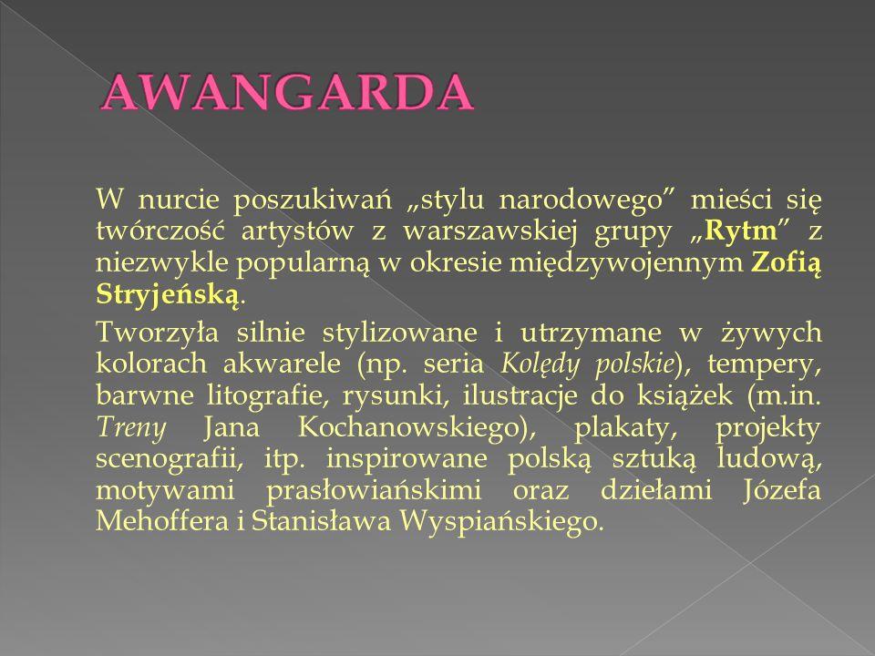 W nurcie poszukiwań stylu narodowego mieści się twórczość artystów z warszawskiej grupy Rytm z niezwykle popularną w okresie międzywojennym Zofią Stryjeńską.