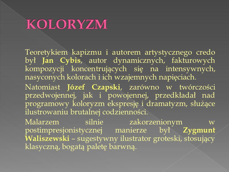 Teoretykiem kapizmu i autorem artystycznego credo był Jan Cybis, autor dynamicznych, fakturowych kompozycji koncentrujących się na intensywnych, nasyconych kolorach i ich wzajemnych napięciach.