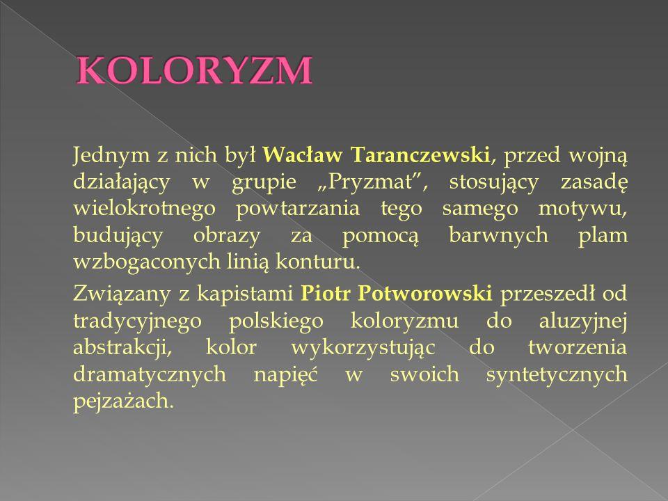 Jednym z nich był Wacław Taranczewski, przed wojną działający w grupie Pryzmat, stosujący zasadę wielokrotnego powtarzania tego samego motywu, budujący obrazy za pomocą barwnych plam wzbogaconych linią konturu.