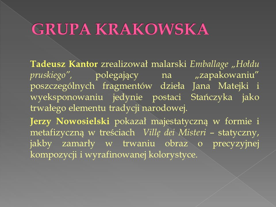 Tadeusz Kantor zrealizował malarski Emballage Hołdu pruskiego, polegający na zapakowaniu poszczególnych fragmentów dzieła Jana Matejki i wyeksponowani