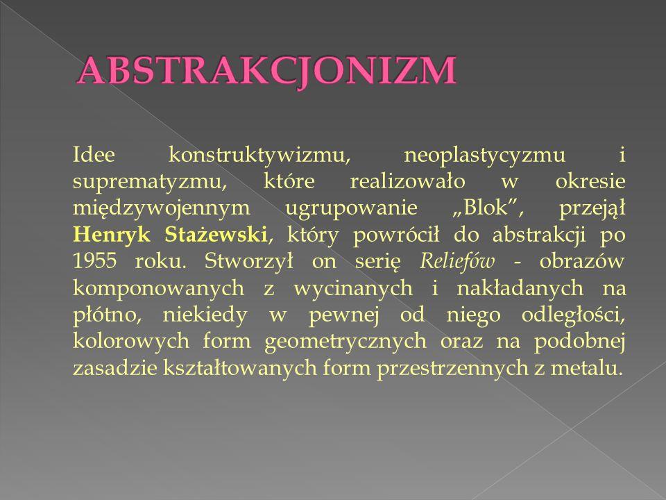 Idee konstruktywizmu, neoplastycyzmu i suprematyzmu, które realizowało w okresie międzywojennym ugrupowanie Blok, przejął Henryk Stażewski, który powrócił do abstrakcji po 1955 roku.