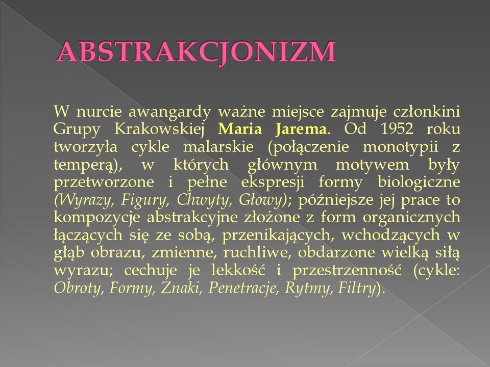 W nurcie awangardy ważne miejsce zajmuje członkini Grupy Krakowskiej Maria Jarema. Od 1952 roku tworzyła cykle malarskie (połączenie monotypii z tempe