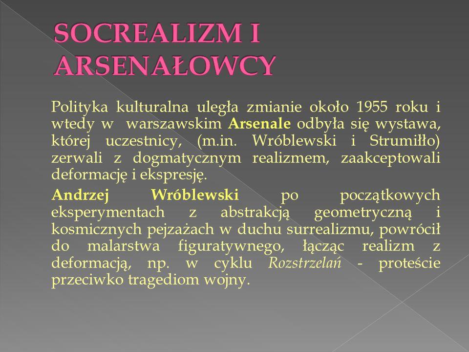 Polityka kulturalna uległa zmianie około 1955 roku i wtedy w warszawskim Arsenale odbyła się wystawa, której uczestnicy, (m.in. Wróblewski i Strumiłło
