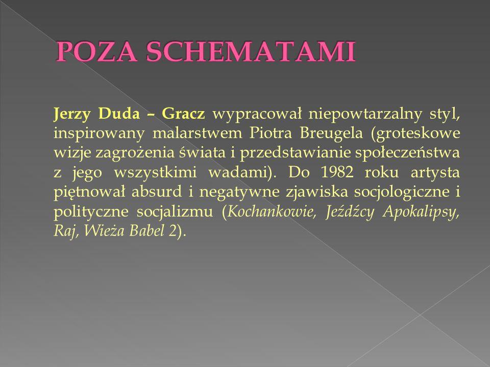 Jerzy Duda – Gracz wypracował niepowtarzalny styl, inspirowany malarstwem Piotra Breugela (groteskowe wizje zagrożenia świata i przedstawianie społecz