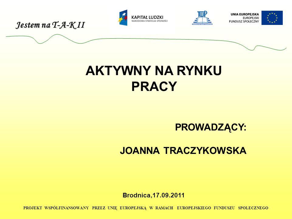 Jestem na T-A-K II PROJEKT WSPÓŁFINANSOWANY PRZEZ UNIĘ EUROPEJSKĄ W RAMACH EUROPEJSKIEGO FUNDUSZU SPOŁECZNEGO Przekazać do agencji pośrednictwa pracy lub agencji pracy tymczasowej.
