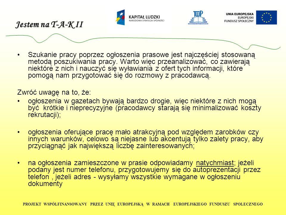 Jestem na T-A-K II PROJEKT WSPÓŁFINANSOWANY PRZEZ UNIĘ EUROPEJSKĄ W RAMACH EUROPEJSKIEGO FUNDUSZU SPOŁECZNEGO Szukanie pracy poprzez ogłoszenia prasow