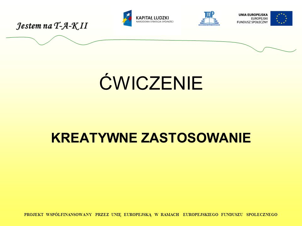 Jestem na T-A-K II PROJEKT WSPÓŁFINANSOWANY PRZEZ UNIĘ EUROPEJSKĄ W RAMACH EUROPEJSKIEGO FUNDUSZU SPOŁECZNEGO WYKSZTAŁCENIE: 1992-1997: Akademia Ekonomiczna - Wrocław kierunek: handel zagraniczny 1989-1992 IV Liceum Ogólnokształcące - Wrocław