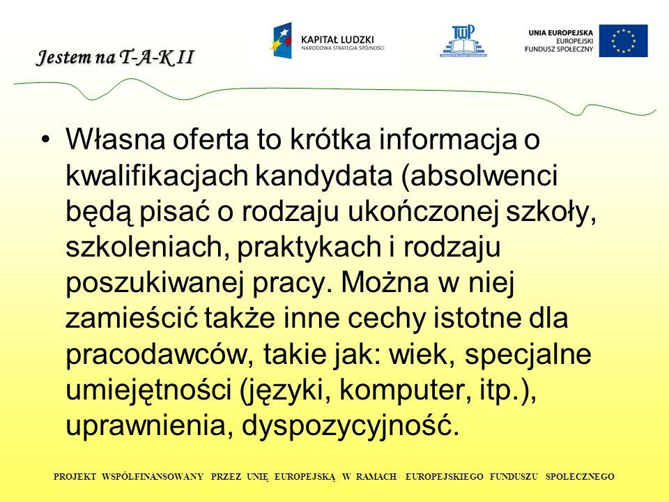 Jestem na T-A-K II PROJEKT WSPÓŁFINANSOWANY PRZEZ UNIĘ EUROPEJSKĄ W RAMACH EUROPEJSKIEGO FUNDUSZU SPOŁECZNEGO Własna oferta to krótka informacja o kwa
