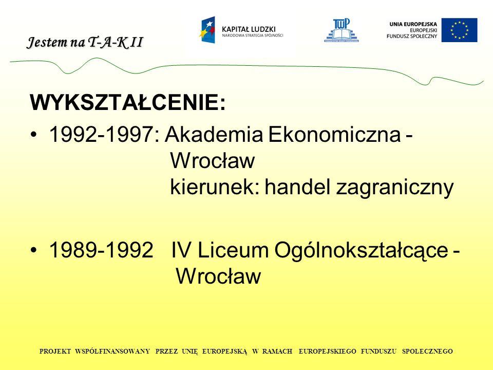 Jestem na T-A-K II PROJEKT WSPÓŁFINANSOWANY PRZEZ UNIĘ EUROPEJSKĄ W RAMACH EUROPEJSKIEGO FUNDUSZU SPOŁECZNEGO WYKSZTAŁCENIE: 1992-1997: Akademia Ekono