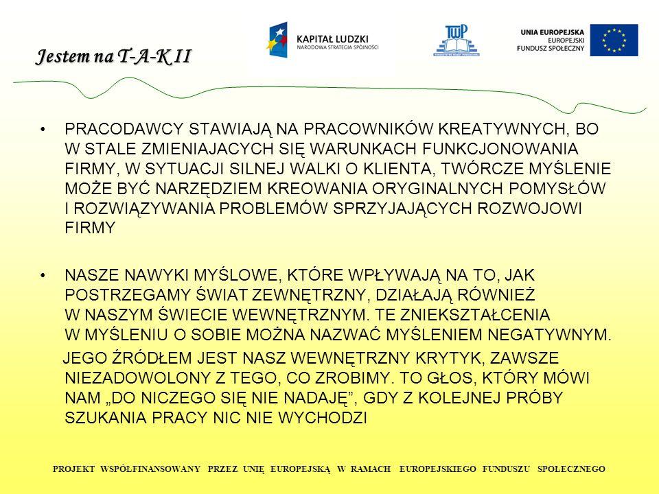 Jestem na T-A-K II PROJEKT WSPÓŁFINANSOWANY PRZEZ UNIĘ EUROPEJSKĄ W RAMACH EUROPEJSKIEGO FUNDUSZU SPOŁECZNEGO PRACODAWCY STAWIAJĄ NA PRACOWNIKÓW KREAT