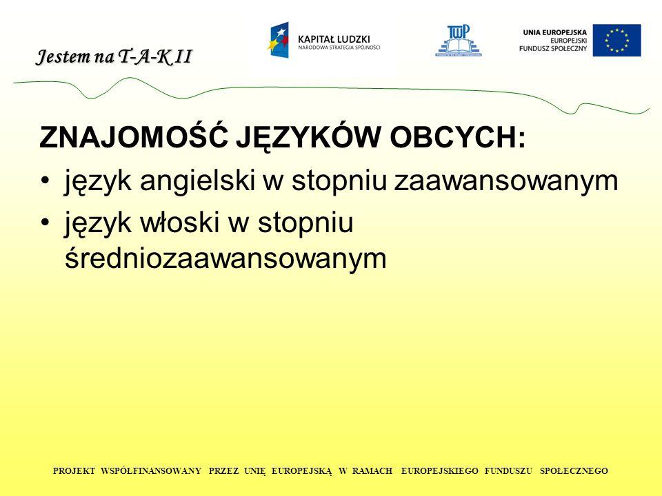 Jestem na T-A-K II PROJEKT WSPÓŁFINANSOWANY PRZEZ UNIĘ EUROPEJSKĄ W RAMACH EUROPEJSKIEGO FUNDUSZU SPOŁECZNEGO ZNAJOMOŚĆ JĘZYKÓW OBCYCH: język angielsk