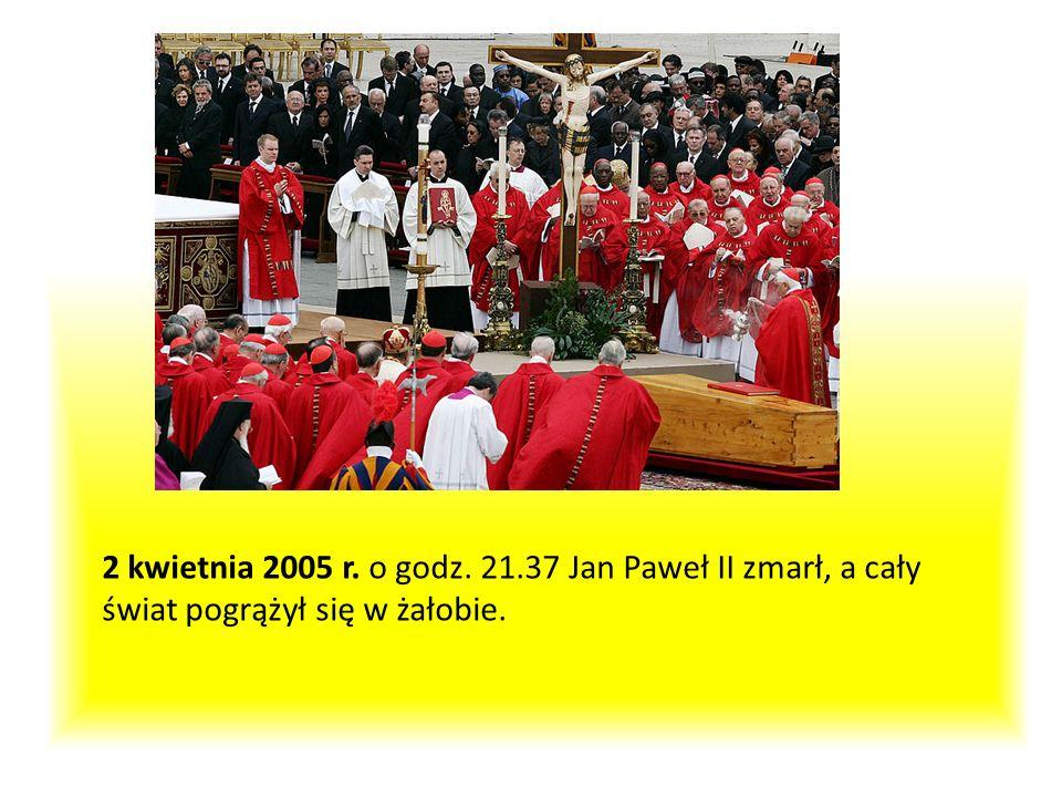 2 kwietnia 2005 r. o godz. 21.37 Jan Paweł II zmarł, a cały świat pogrążył się w żałobie.