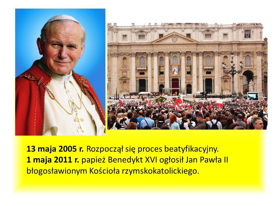 13 maja 2005 r. Rozpoczął się proces beatyfikacyjny. 1 maja 2011 r. papież Benedykt XVI ogłosił Jan Pawła II błogosławionym Kościoła rzymskokatolickie