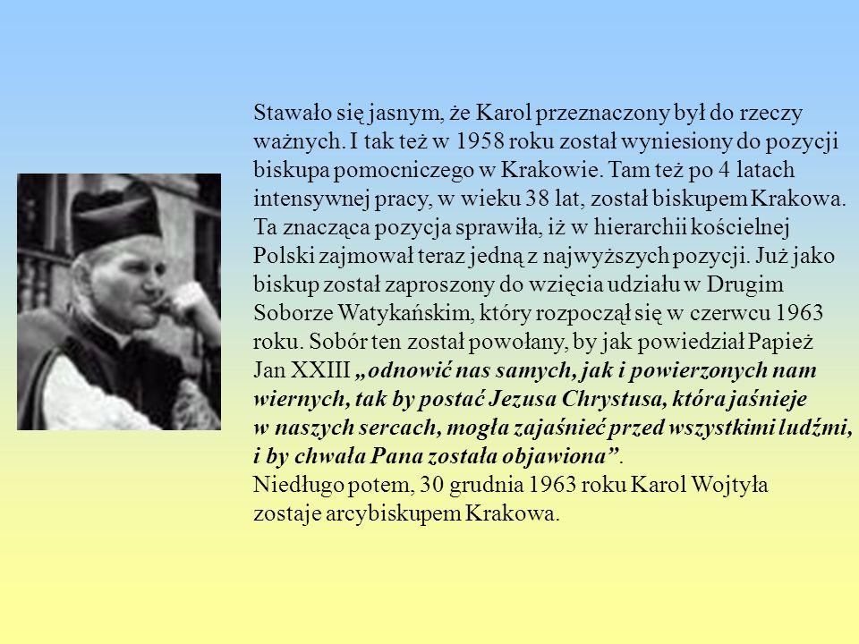 Stawało się jasnym, że Karol przeznaczony był do rzeczy ważnych. I tak też w 1958 roku został wyniesiony do pozycji biskupa pomocniczego w Krakowie. T