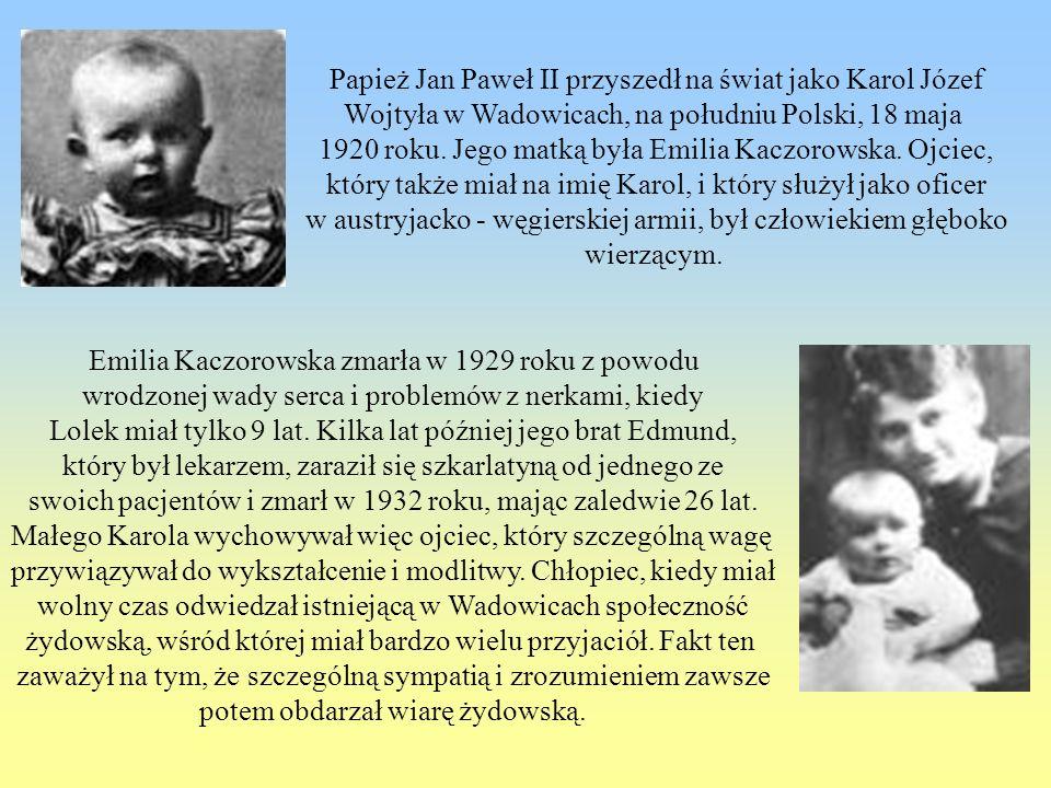 Papież Jan Paweł II przyszedł na świat jako Karol Józef Wojtyła w Wadowicach, na południu Polski, 18 maja 1920 roku. Jego matką była Emilia Kaczorowsk