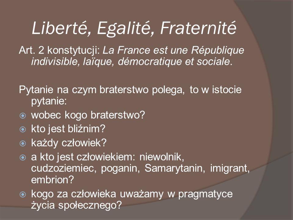 Liberté, Egalité, Fraternité Art. 2 konstytucji: La France est une République indivisible, laïque, démocratique et sociale. Pytanie na czym braterstwo