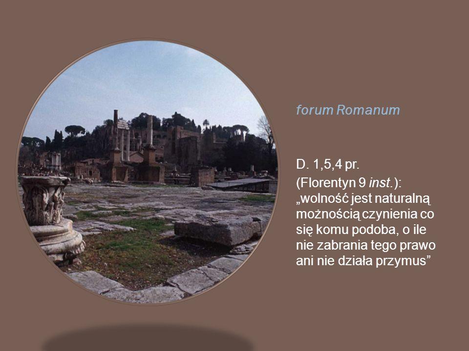 forum Romanum D. 1,5,4 pr. (Florentyn 9 inst.): wolność jest naturalną możnością czynienia co się komu podoba, o ile nie zabrania tego prawo ani nie d