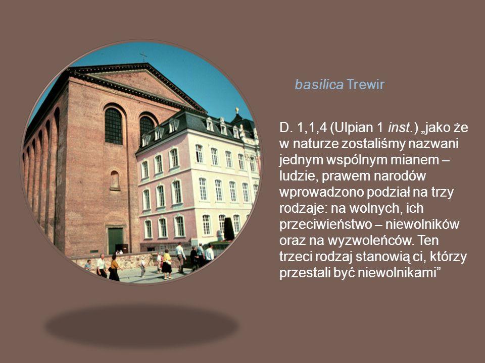 basilica Trewir D. 1,1,4 (Ulpian 1 inst.) jako że w naturze zostaliśmy nazwani jednym wspólnym mianem – ludzie, prawem narodów wprowadzono podział na
