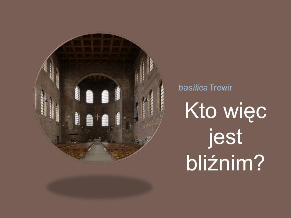 basilica Trewir Kto więc jest bliźnim?