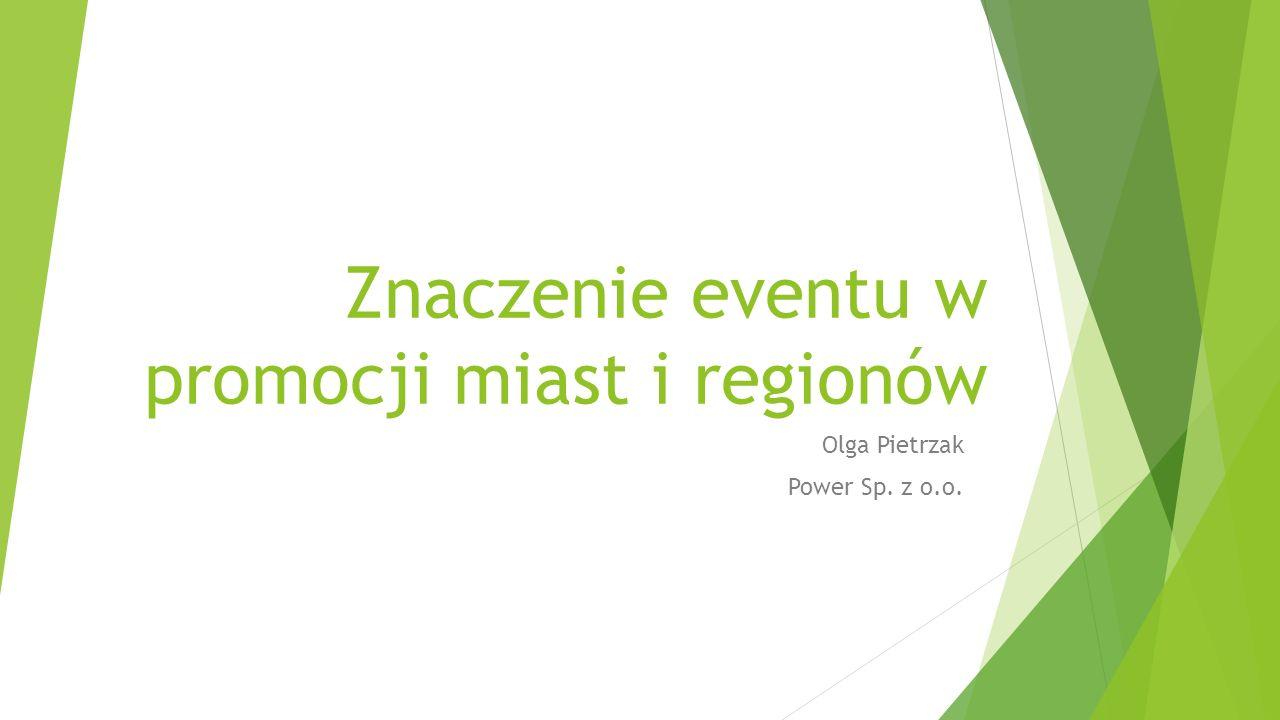 Znaczenie eventu w promocji miast i regionów Olga Pietrzak Power Sp. z o.o.