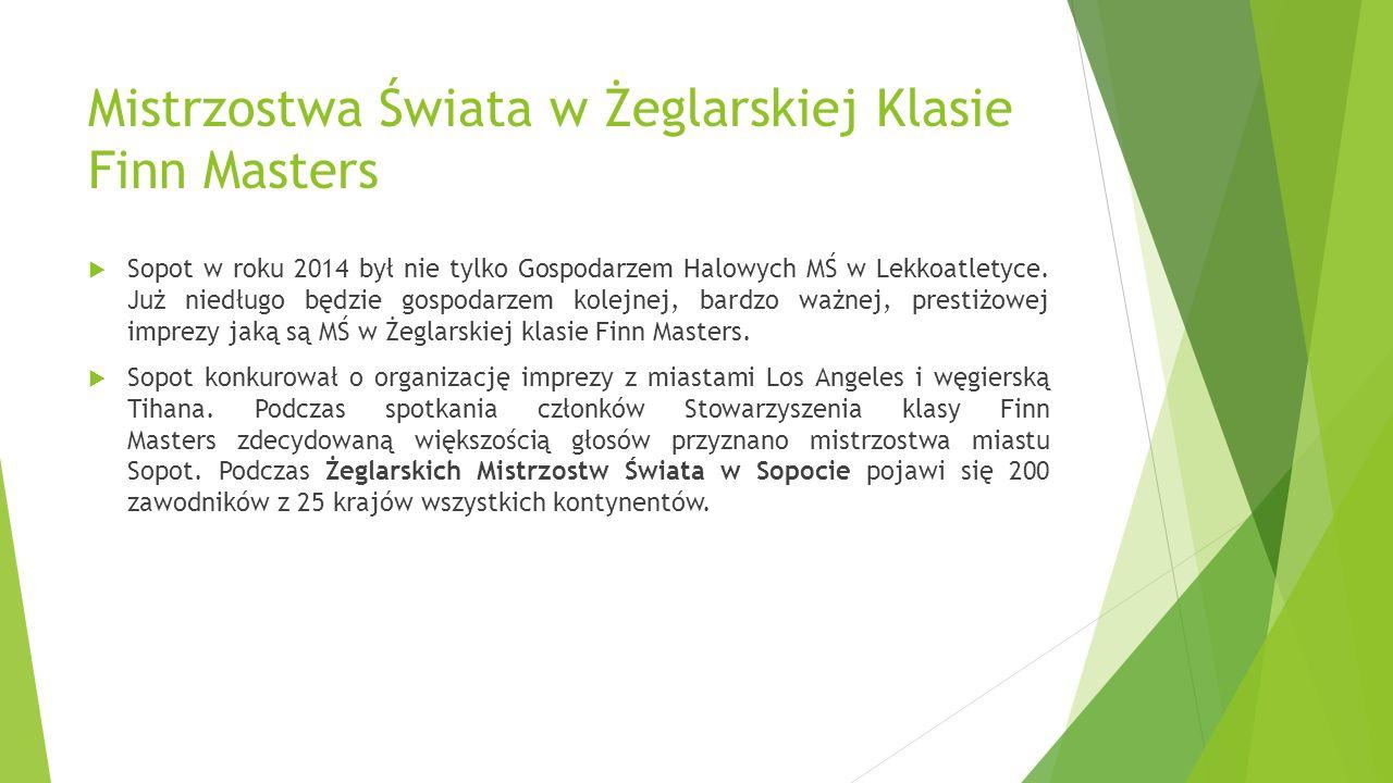 Mistrzostwa Świata w Żeglarskiej Klasie Finn Masters Sopot w roku 2014 był nie tylko Gospodarzem Halowych MŚ w Lekkoatletyce. Już niedługo będzie gosp