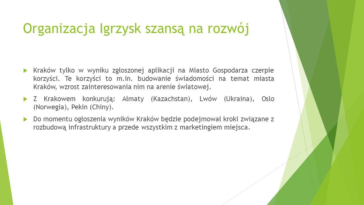 Organizacja Igrzysk szansą na rozwój Kraków tylko w wyniku zgłoszonej aplikacji na Miasto Gospodarza czerpie korzyści. Te korzyści to m.in. budowanie