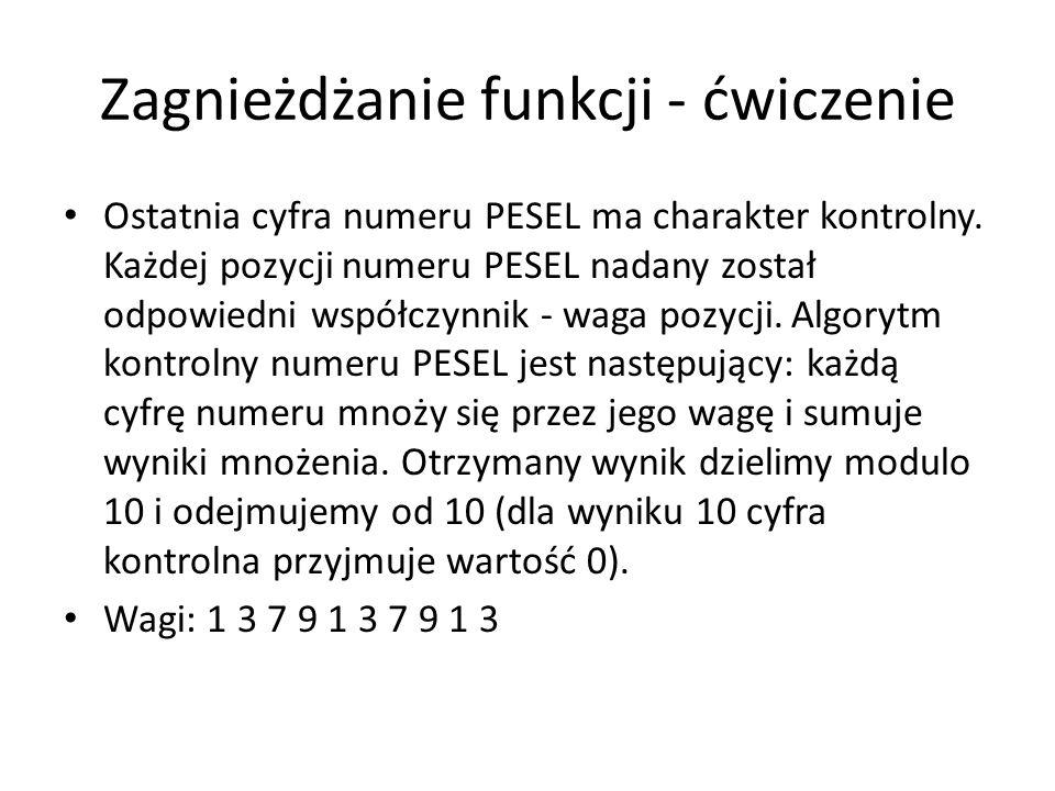 Zagnieżdżanie funkcji - ćwiczenie Ostatnia cyfra numeru PESEL ma charakter kontrolny. Każdej pozycji numeru PESEL nadany został odpowiedni współczynni
