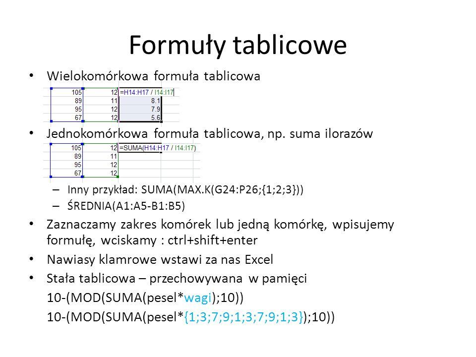 Formuły tablicowe Wielokomórkowa formuła tablicowa Jednokomórkowa formuła tablicowa, np. suma ilorazów – Inny przykład: SUMA(MAX.K(G24:P26;{1;2;3})) –