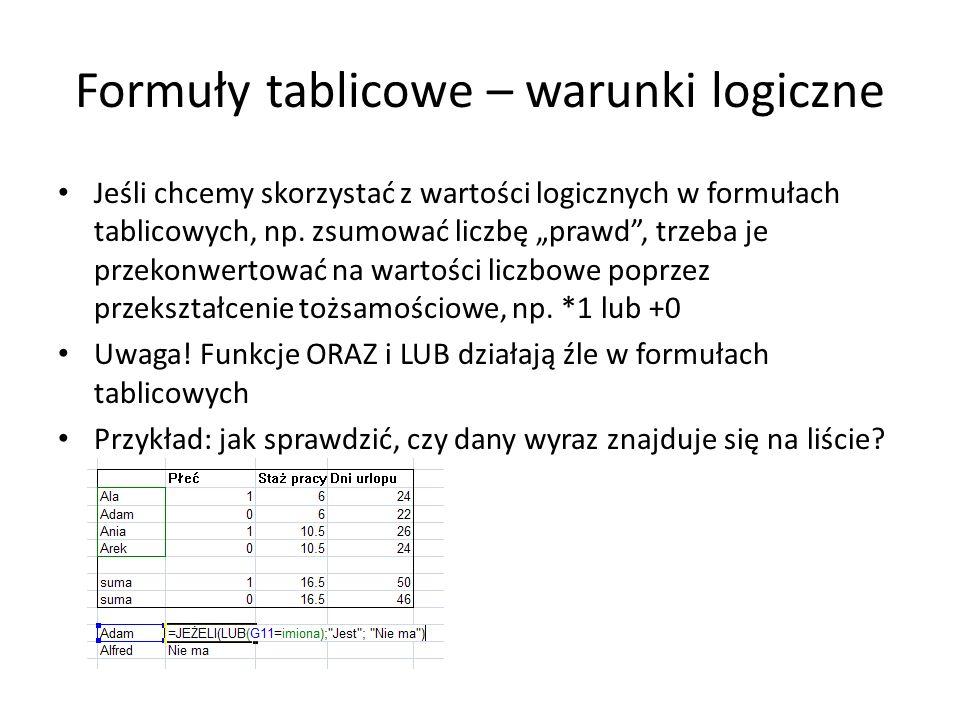 Formuły tablicowe – warunki logiczne Jeśli chcemy skorzystać z wartości logicznych w formułach tablicowych, np. zsumować liczbę prawd, trzeba je przek