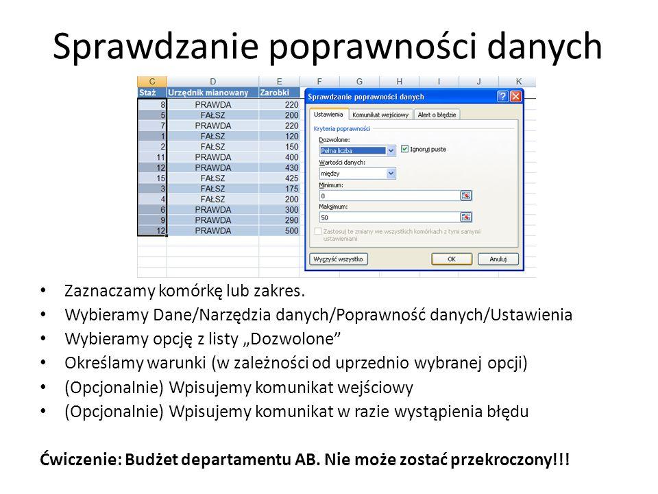 Sprawdzanie poprawności danych Zaznaczamy komórkę lub zakres. Wybieramy Dane/Narzędzia danych/Poprawność danych/Ustawienia Wybieramy opcję z listy Doz