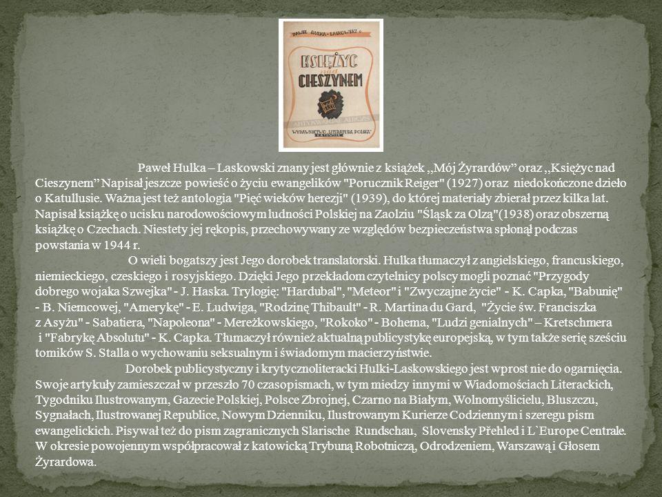 Paweł Hulka – Laskowski znany jest głównie z książek,,Mój Żyrardów oraz,,Księżyc nad Cieszynem Napisał jeszcze powieść o życiu ewangelik ó w