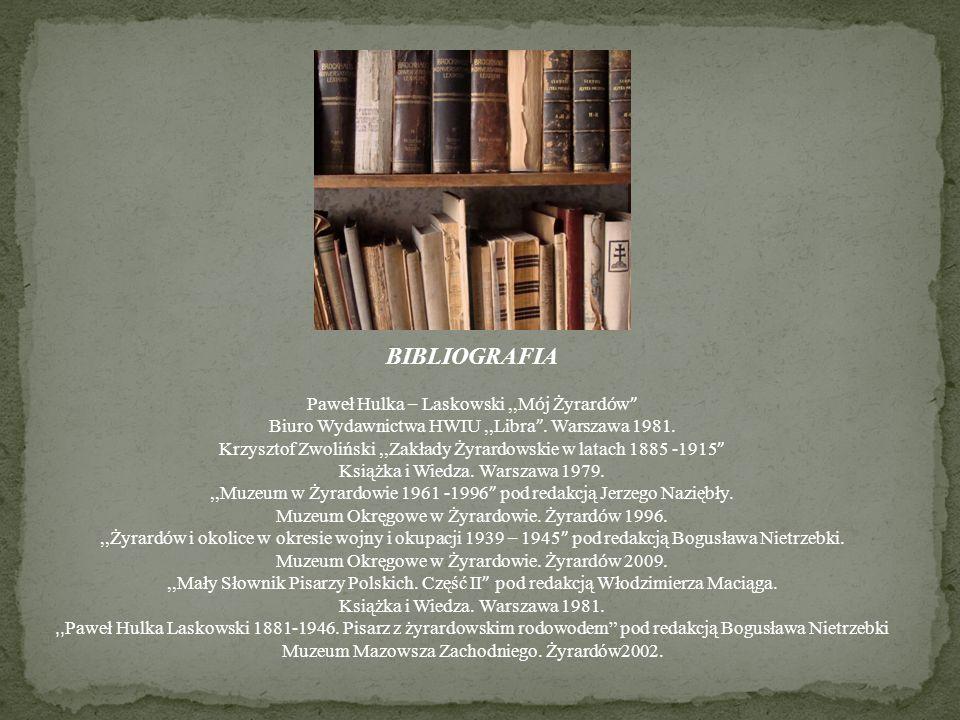 BIBLIOGRAFIA Paweł Hulka – Laskowski,,M ó j Żyrard ó w Biuro Wydawnictwa HWIU,,Libra. Warszawa 1981. Krzysztof Zwoliński,,Zakłady Żyrardowskie w latac